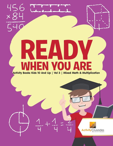 Ready When You Are : Activity Books Kids 10 And Up | Vol 3 | Mixed Math & Multiplication