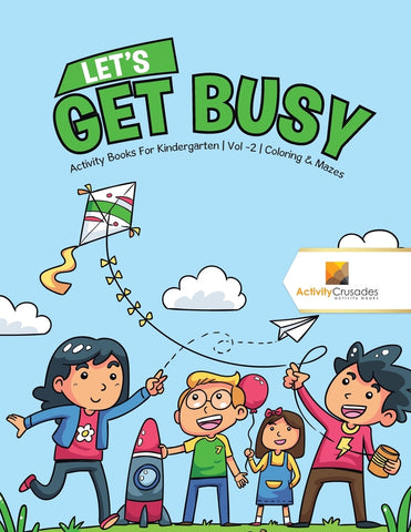 Lets Get Busy : Activity Books For Kindergarten | Vol -2 | Coloring & Mazes
