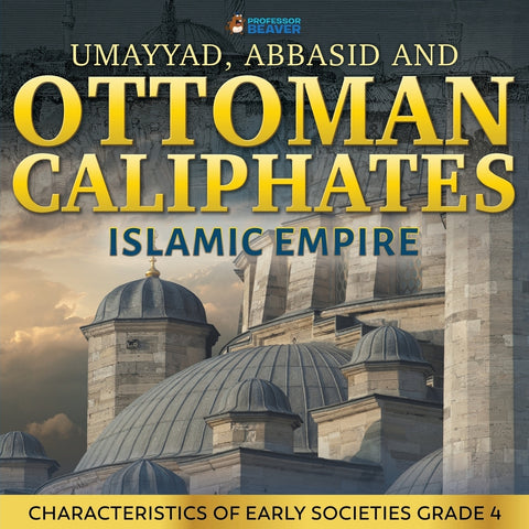Umayyad Abbasid and Ottoman Caliphates - Islamic Empire: Characteristics of Early Societies Grade 4