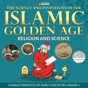 The Science and Inventions of the Islamic Golden Age - Religion and Science | Characteristics of Early Societies Grade 4
