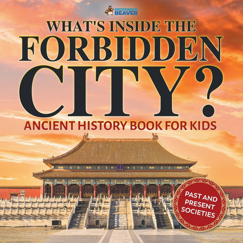 Whats Inside the Forbidden City Ancient History Book for Kids | Past and Present Societies