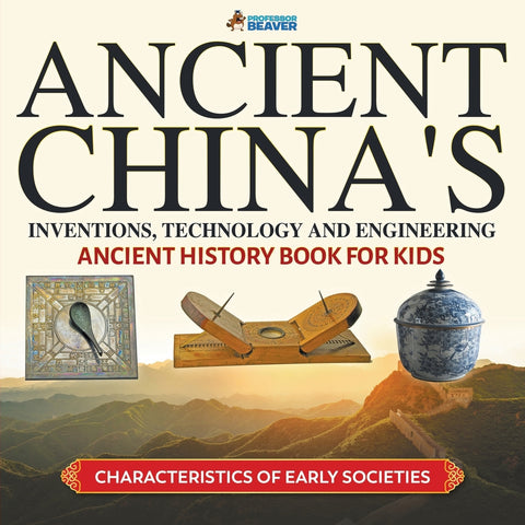 Ancient Chinas Inventions Technology and Engineering - Ancient History Book for Kids | Characteristics of Early Societies