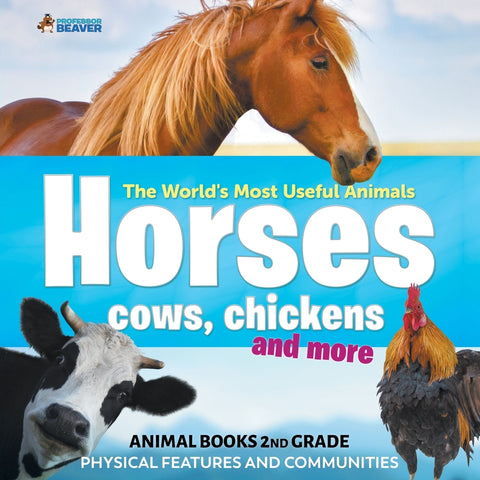 The Worlds Most Useful Animals - Horses Cows Chickens and More - Animal Books 2nd Grade | Physical Features and Communities