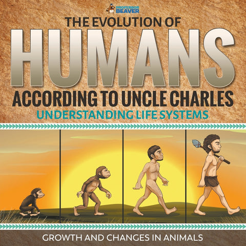 The Evolution of Humans According to Uncle Charles - Understanding Life Systems - Growth and Changes in Animals