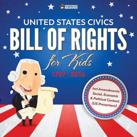 United States Civics - Bill Of Rights for Kids | 1787 - 2016 incl Amendments Social Economic and Political Context (US Precontact)
