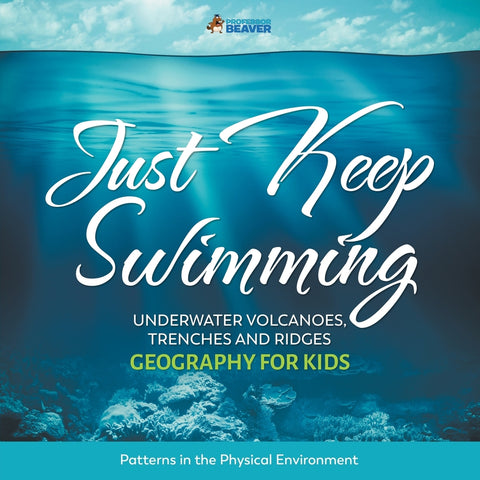 Just Keep Swimming - Underwater Volcanoes Trenches and Ridges - Geography for Kids | Patterns in the Physical Environment
