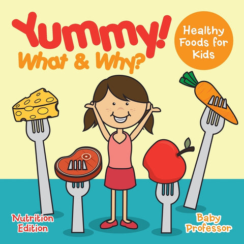 Yummy! What & Why - Healthy Foods for Kids - Nutrition Edition