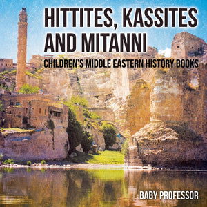 Hittites Kassites and Mitanni | Childrens Middle Eastern History Books