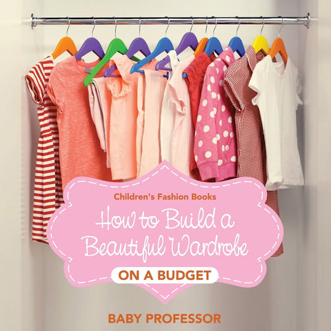 How to Build a Beautiful Wardrobe on a Budget | Childrens Fashion Books