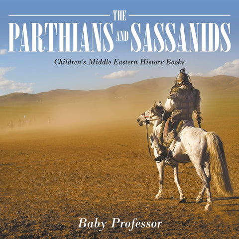 The Parthians and Sassanids | Childrens Middle Eastern History Books