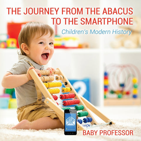 The Journey from the Abacus to the Smartphone | Childrens Modern History
