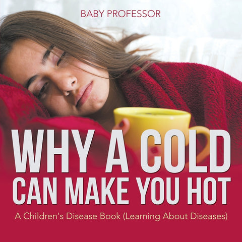 Why a Cold Can Make You Hot | A Childrens Disease Book (Learning About Diseases)