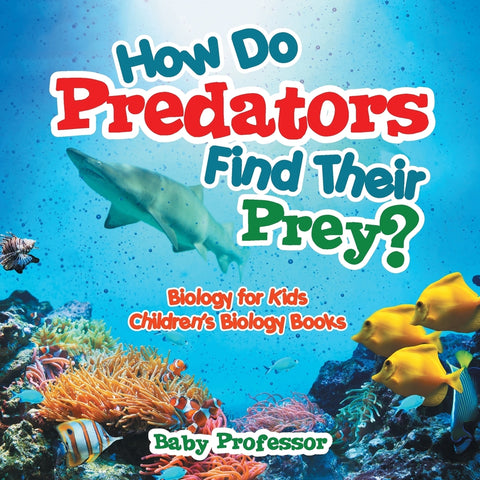 How Do Predators Find Their Prey Biology for Kids | Childrens Biology Books