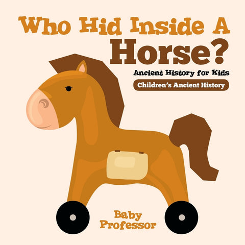 Who Hid Inside A Horse Ancient History for Kids | Childrens Ancient History