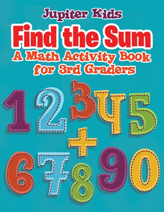 Find the Sum : A Math Activity Book for 3rd Graders