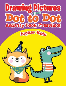 Drawing Pictures from Dot to Dot : Activity Book Preschool