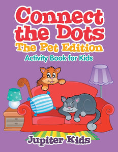 Connect the Dots - The Pet Edition : Activity Book for Kids