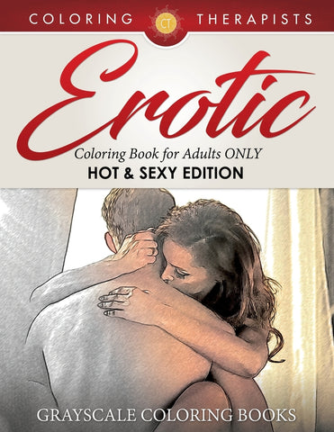 Erotic Coloring Book for Adults ONLY (Hot & Sexy Edition) | Grayscale Coloring Books
