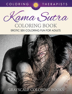 Kama Sutra Coloring Book (Erotic Sex Coloring Fun for Adults) | Grayscale Coloring Books