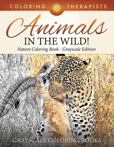 Animals In The Wild! Nature Coloring Book Grayscale Edition | Grayscale Coloring Books
