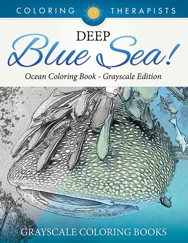 Deep Blue Sea! - Ocean Coloring Book Grayscale Edition | Grayscale Coloring Books