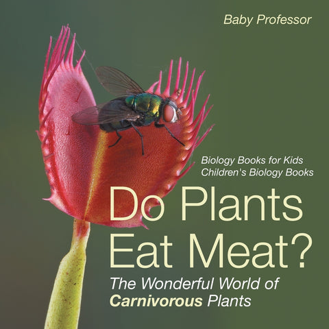 Do Plants Eat Meat The Wonderful World of Carnivorous Plants - Biology Books for Kids | Childrens Biology Books