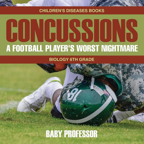 Concussions: A Football Players Worst Nightmare - Biology 6th Grade | Childrens Diseases Books