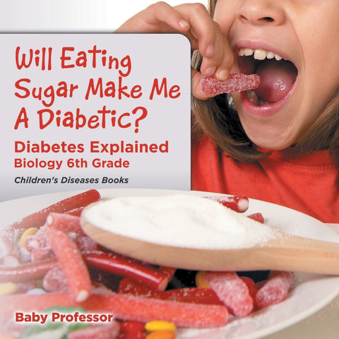 Will Eating Sugar Make Me A Diabetic Diabetes Explained - Biology 6th Grade | Childrens Diseases Books