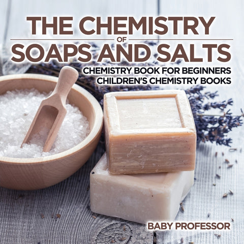The Chemistry of Soaps and Salts - Chemistry Book for Beginners | Childrens Chemistry Books