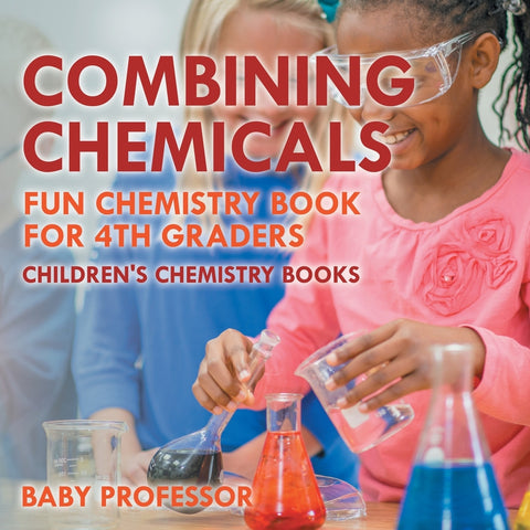 Combining Chemicals - Fun Chemistry Book for 4th Graders | Childrens Chemistry Books
