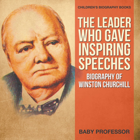 The Leader Who Gave Inspiring Speeches - Biography of Winston Churchill | Childrens Biography Books