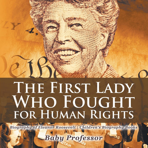 The First Lady Who Fought for Human Rights - Biography of Eleanor Roosevelt | Childrens Biography Books