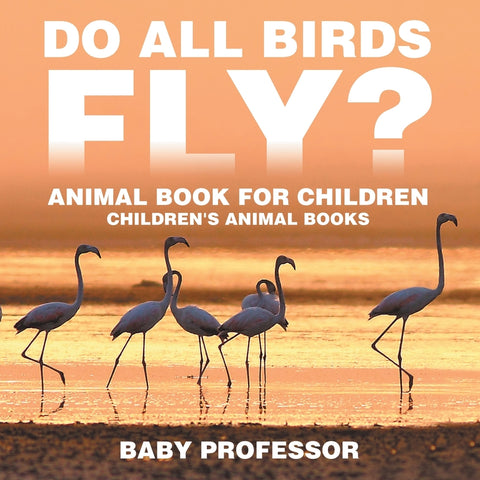 Do All Birds Fly Animal Book for Children | Childrens Animal Books