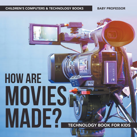 How are Movies Made Technology Book for Kids | Childrens Computers & Technology Books