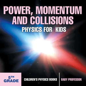 Power Momentum and Collisions - Physics for Kids - 5th Grade | Childrens Physics Books