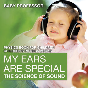 My Ears are Special : The Science of Sound - Physics Book for Children | Childrens Physics Books