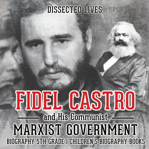 Fidel Castro and His Communist Marxist Government - Biography 5th Grade | Childrens Biography Books