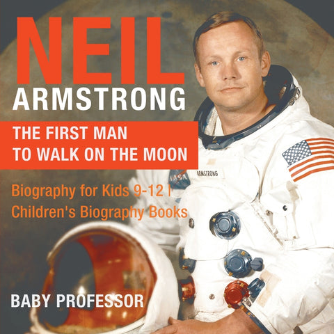 Neil Armstrong : The First Man to Walk on the Moon - Biography for Kids 9-12 | Childrens Biography Books