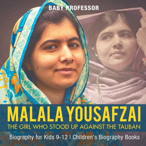 Malala Yousafzai : The Girl Who Stood Up Against the Taliban - Biography for Kids 9-12 | Childrens Biography Books