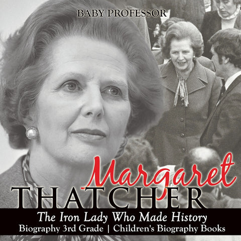 Margaret Thatcher : The Iron Lady Who Made History - Biography 3rd Grade | Childrens Biography Books
