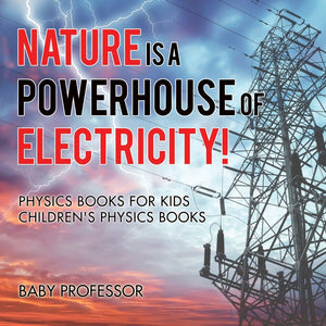 Nature is a Powerhouse of Electricity! Physics Books for Kids | Childrens Physics Books