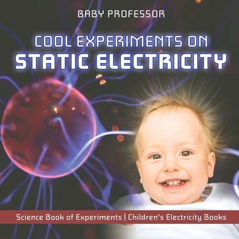 Cool Experiments on Static Electricity - Science Book of Experiments | Childrens Electricity Books