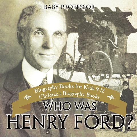 Who Was Henry Ford - Biography Books for Kids 9-12 | Childrens Biography Books