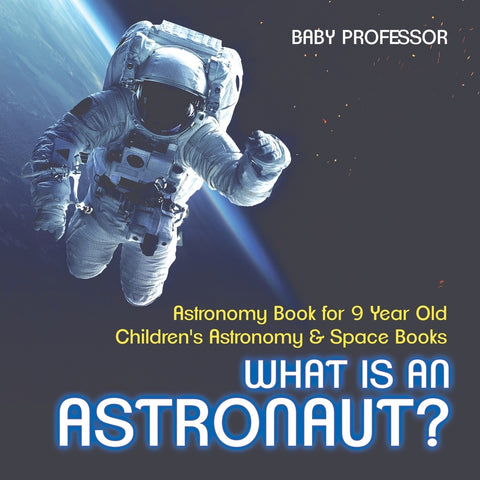 What Is An Astronaut Astronomy Book for 9 Year Old | Childrens Astronomy & Space Books