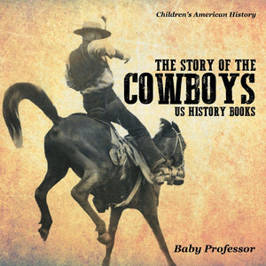 The Story of the Cowboys - US History Books | Childrens American History