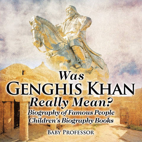 Was Genghis Khan Really Mean Biography of Famous People | Childrens Biography Books