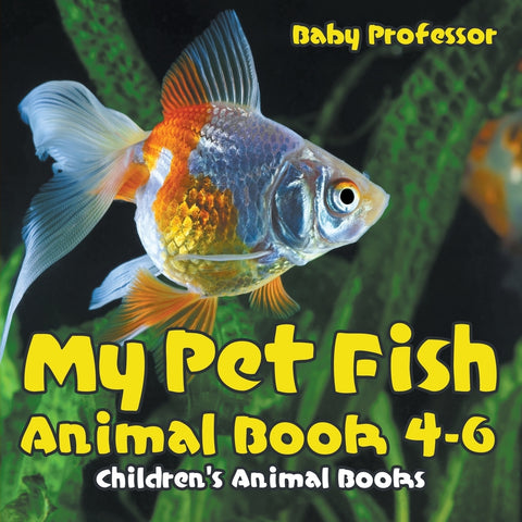 My Pet Fish - Animal Book 4-6 | Childrens Animal Books