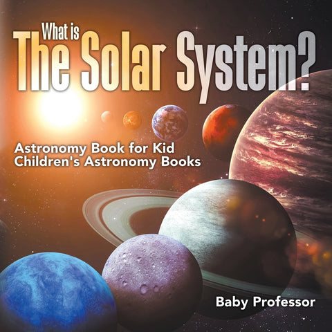 What is The Solar System Astronomy Book for Kids | Childrens Astronomy Books