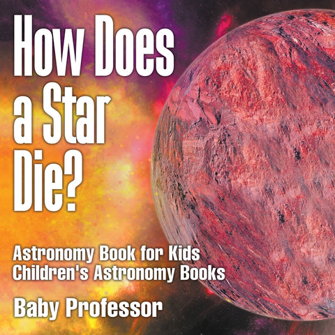 How Does a Star Die Astronomy Book for Kids | Childrens Astronomy Books