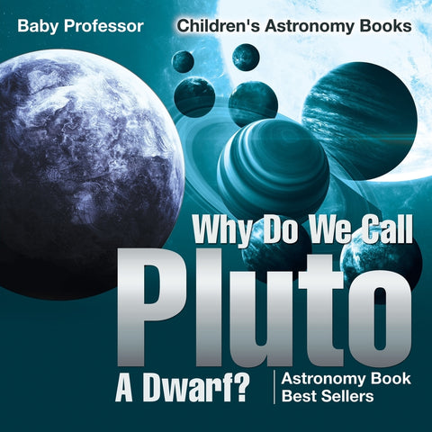 Why Do We Call Pluto A Dwarf Astronomy Book Best Sellers | Childrens Astronomy Books